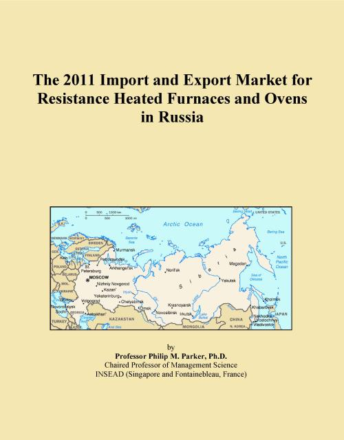 The 2011 Import and Export Market for Resistance Heated Furnaces and Ovens in Russia - Product Image