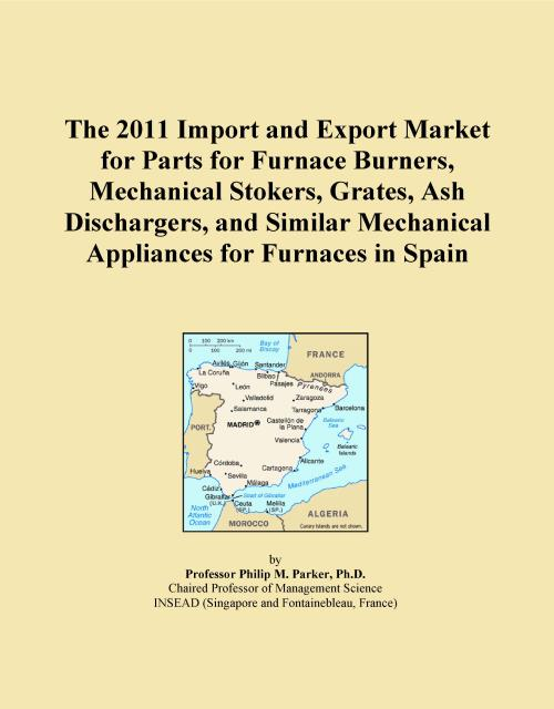 The 2011 Import and Export Market for Parts for Furnace Burners, Mechanical Stokers, Grates, Ash Dischargers, and Similar Mechanical Appliances for Furnaces in Spain - Product Image