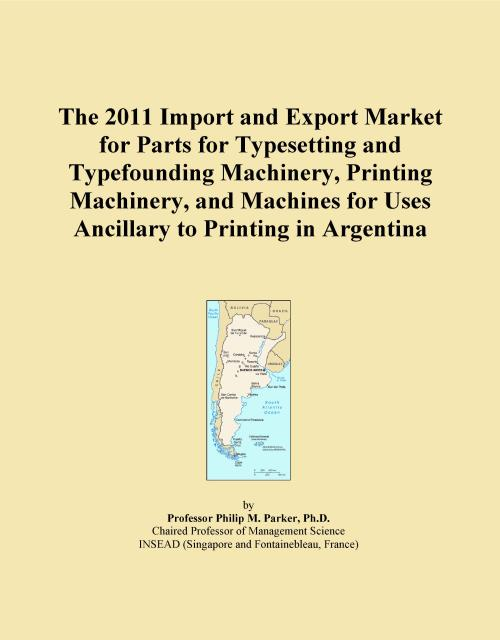 The 2011 Import and Export Market for Parts for Typesetting and Typefounding Machinery, Printing Machinery, and Machines for Uses Ancillary to Printing in Argentina - Product Image