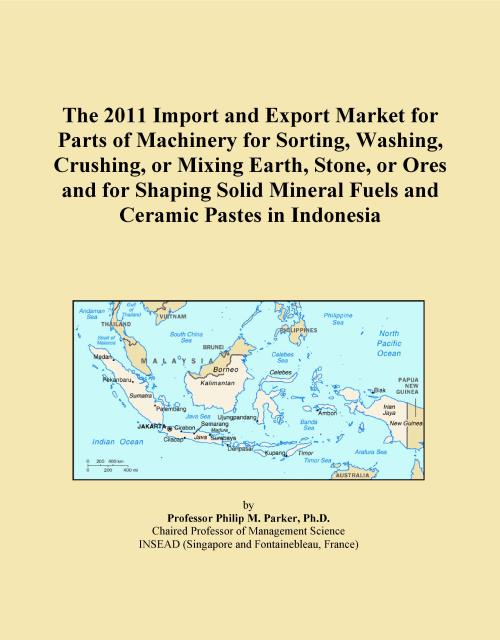 The 2011 Import and Export Market for Parts of Machinery for Sorting, Washing, Crushing, or Mixing Earth, Stone, or Ores and for Shaping Solid Mineral Fuels and Ceramic Pastes in Indonesia - Product Image
