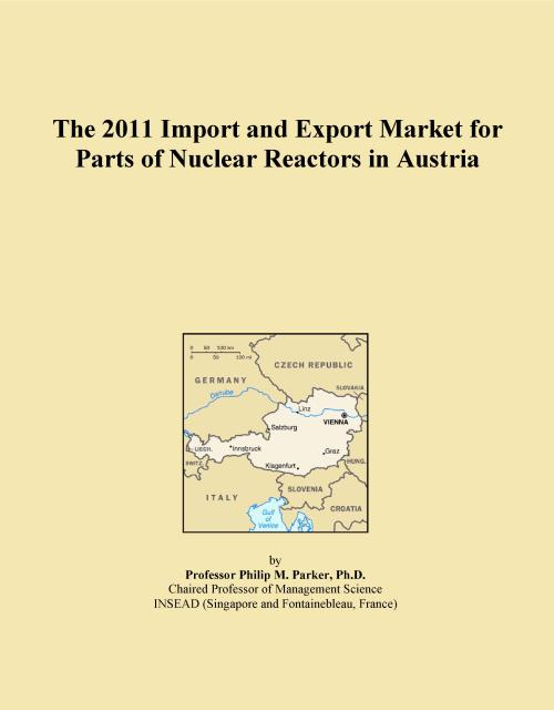 The 2011 Import and Export Market for Parts of Nuclear Reactors in Austria - Product Image