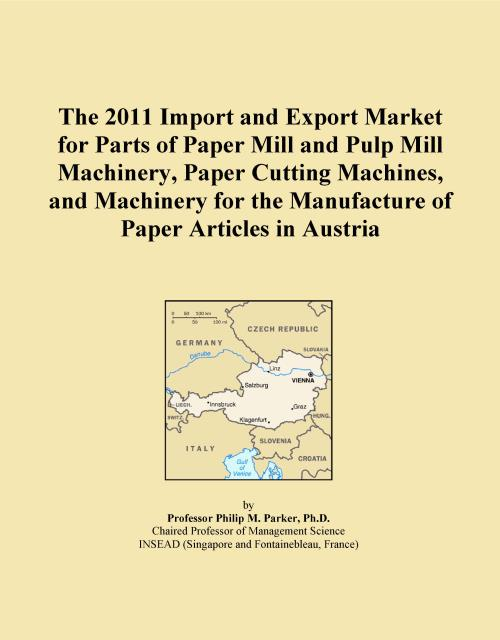 The 2011 Import and Export Market for Parts of Paper Mill and Pulp Mill Machinery, Paper Cutting Machines, and Machinery for the Manufacture of Paper Articles in Austria - Product Image