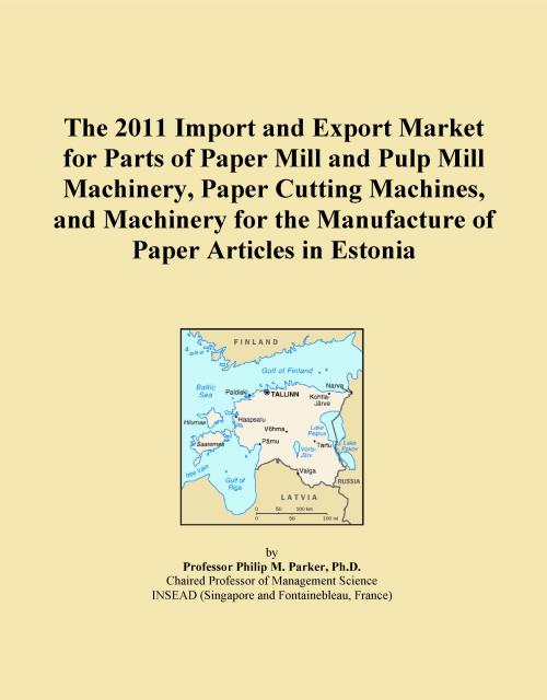 The 2011 Import and Export Market for Parts of Paper Mill and Pulp Mill Machinery, Paper Cutting Machines, and Machinery for the Manufacture of Paper Articles in Estonia - Product Image