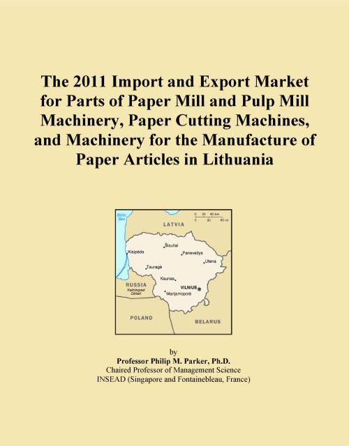 The 2011 Import and Export Market for Parts of Paper Mill and Pulp Mill Machinery, Paper Cutting Machines, and Machinery for the Manufacture of Paper Articles in Lithuania - Product Image