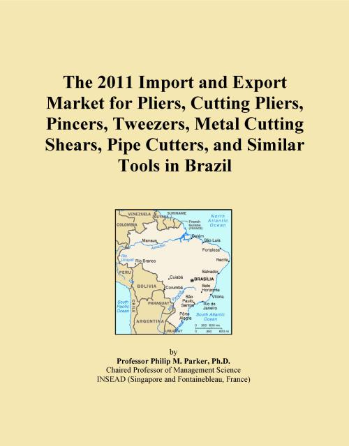 The 2011 Import and Export Market for Pliers, Cutting Pliers, Pincers, Tweezers, Metal Cutting Shears, Pipe Cutters, and Similar Tools in Brazil - Product Image