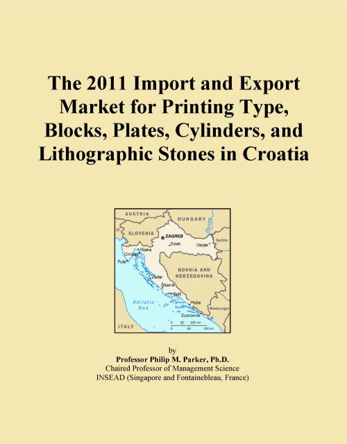 The 2011 Import and Export Market for Printing Type, Blocks, Plates, Cylinders, and Lithographic Stones in Croatia - Product Image