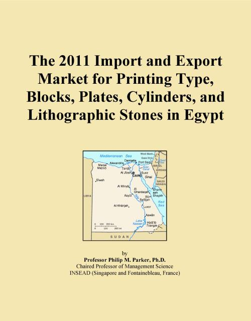 The 2011 Import and Export Market for Printing Type, Blocks, Plates, Cylinders, and Lithographic Stones in Egypt - Product Image