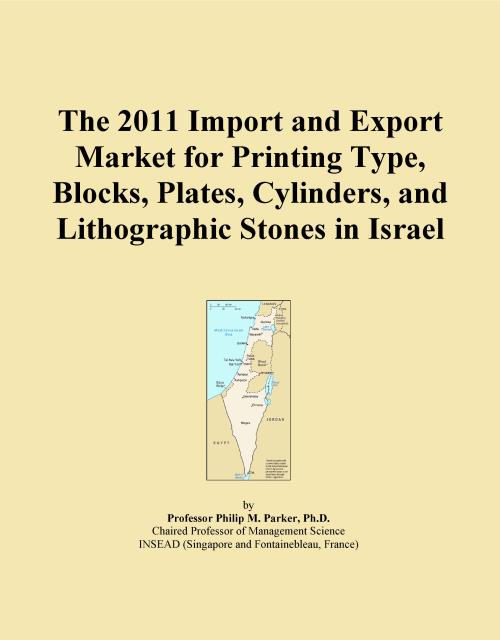 The 2011 Import and Export Market for Printing Type, Blocks, Plates, Cylinders, and Lithographic Stones in Israel - Product Image