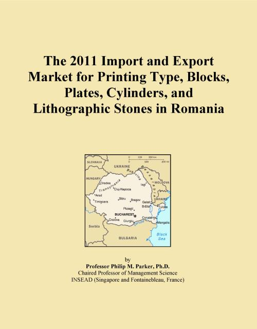 The 2011 Import and Export Market for Printing Type, Blocks, Plates, Cylinders, and Lithographic Stones in Romania - Product Image