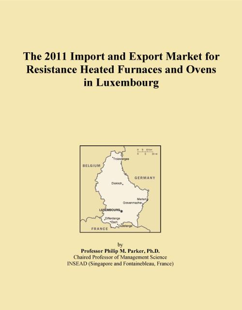 The 2011 Import and Export Market for Resistance Heated Furnaces and Ovens in Luxembourg - Product Image
