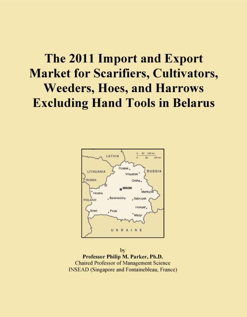 The 2011 Import and Export Market for Scarifiers, Cultivators, Weeders, Hoes, and Harrows Excluding Hand Tools in Belarus - Product Image