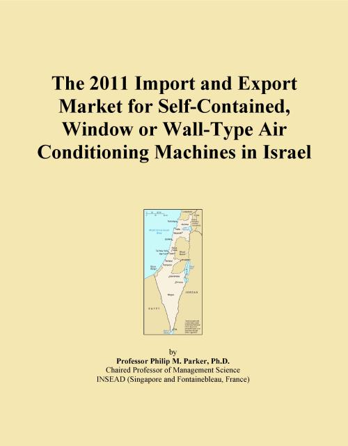 The 2011 Import and Export Market for Self-Contained, Window or Wall-Type Air Conditioning Machines in Israel - Product Image