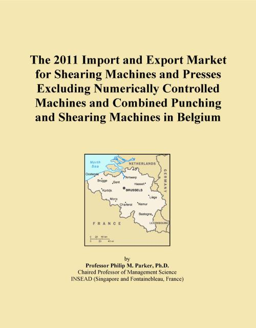 The 2011 Import and Export Market for Shearing Machines and Presses Excluding Numerically Controlled Machines and Combined Punching and Shearing Machines in Belgium - Product Image