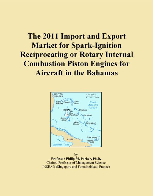 The 2011 Import and Export Market for Spark-Ignition Reciprocating or Rotary Internal Combustion Piston Engines for Aircraft in the Bahamas - Product Image
