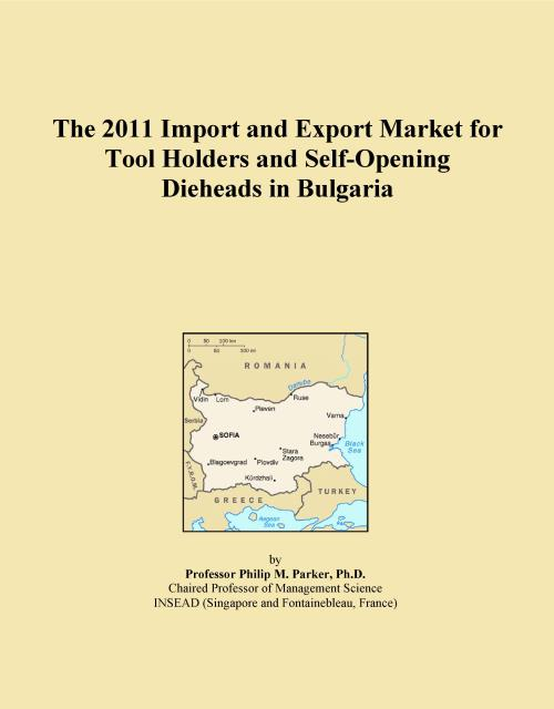 The 2011 Import and Export Market for Tool Holders and Self-Opening Dieheads in Bulgaria - Product Image