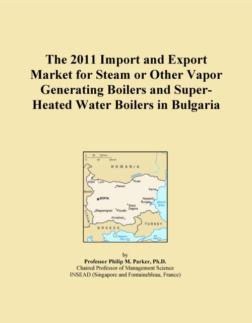 The 2011 Import and Export Market for Steam or Other Vapor Generating Boilers and Super-Heated Water Boilers in Bulgaria - Product Image