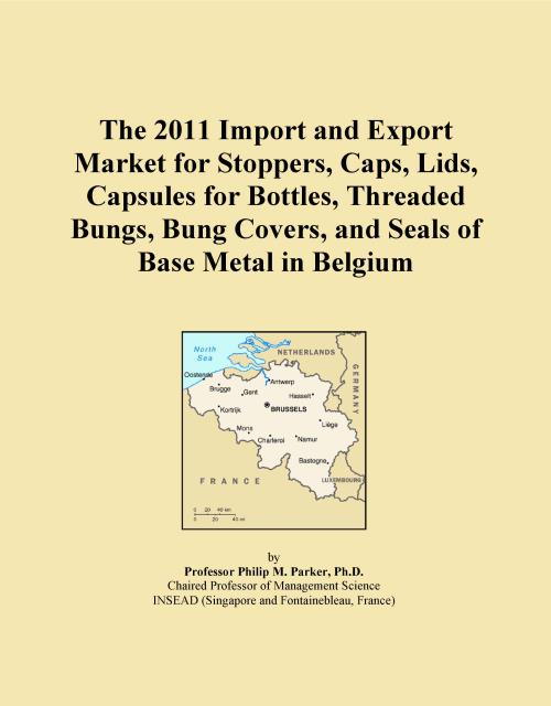 The 2011 Import and Export Market for Stoppers, Caps, Lids, Capsules for Bottles, Threaded Bungs, Bung Covers, and Seals of Base Metal in Belgium - Product Image