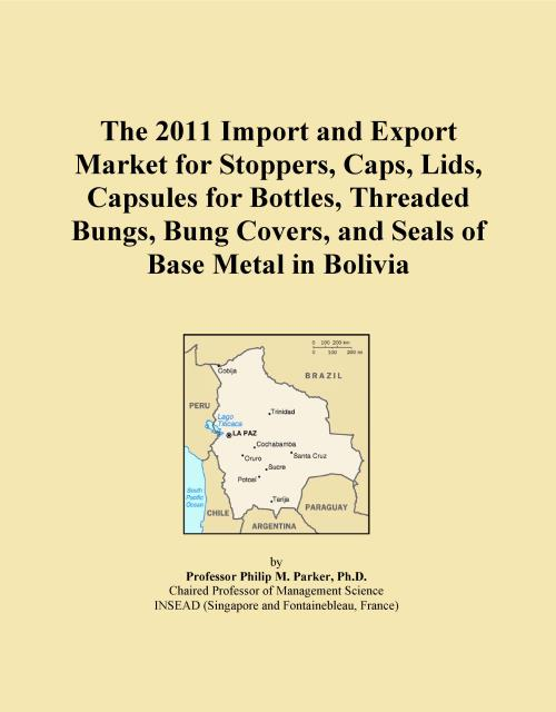 The 2011 Import and Export Market for Stoppers, Caps, Lids, Capsules for Bottles, Threaded Bungs, Bung Covers, and Seals of Base Metal in Bolivia - Product Image