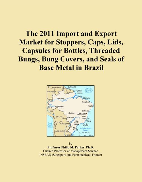 The 2011 Import and Export Market for Stoppers, Caps, Lids, Capsules for Bottles, Threaded Bungs, Bung Covers, and Seals of Base Metal in Brazil - Product Image