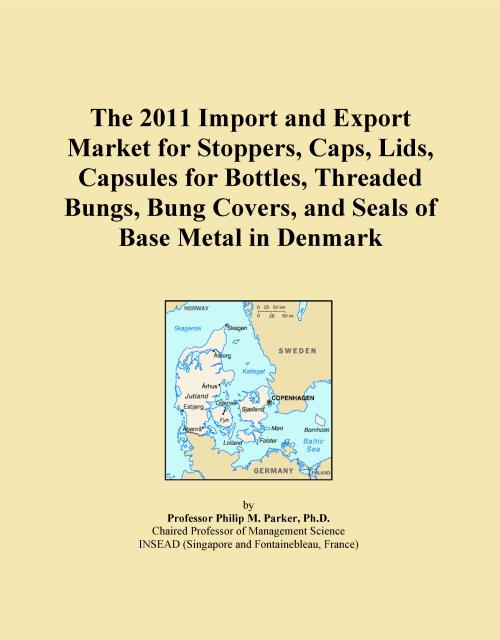 The 2011 Import and Export Market for Stoppers, Caps, Lids, Capsules for Bottles, Threaded Bungs, Bung Covers, and Seals of Base Metal in Denmark - Product Image