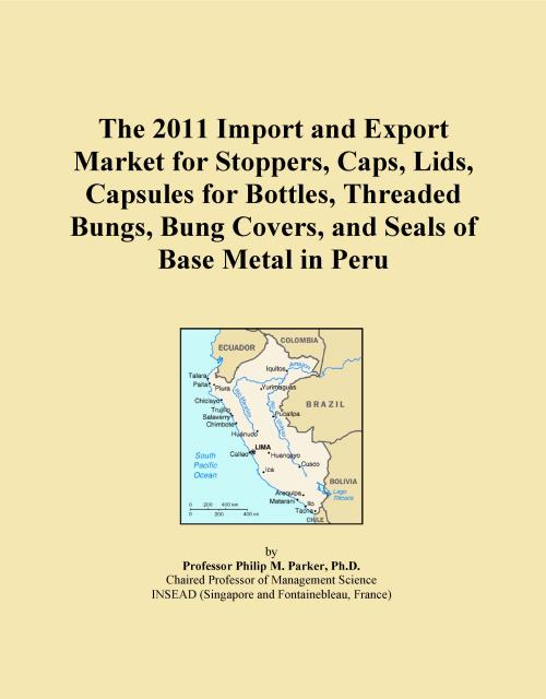 The 2011 Import and Export Market for Stoppers, Caps, Lids, Capsules for Bottles, Threaded Bungs, Bung Covers, and Seals of Base Metal in Peru - Product Image