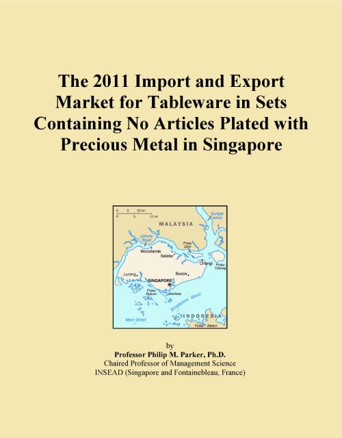 The 2011 Import and Export Market for Tableware in Sets Containing No Articles Plated with Precious Metal in Singapore - Product Image