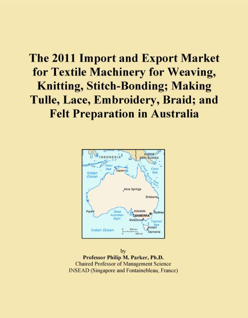 The 2011 Import and Export Market for Textile Machinery for Weaving, Knitting, Stitch-Bonding; Making Tulle, Lace, Embroidery, Braid; and Felt Preparation in Australia - Product Image