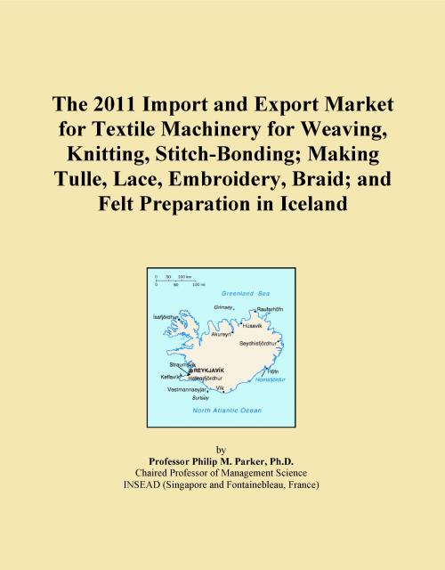 The 2011 Import and Export Market for Textile Machinery for Weaving, Knitting, Stitch-Bonding; Making Tulle, Lace, Embroidery, Braid; and Felt Preparation in Iceland - Product Image
