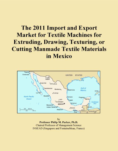 The 2011 Import and Export Market for Textile Machines for Extruding, Drawing, Texturing, or Cutting Manmade Textile Materials in Mexico - Product Image