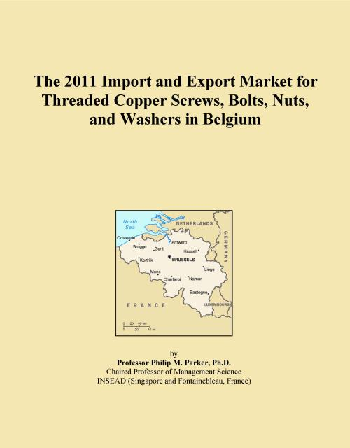 The 2011 Import and Export Market for Threaded Copper Screws, Bolts, Nuts, and Washers in Belgium - Product Image