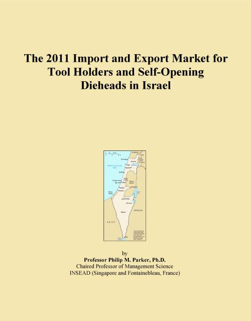 The 2011 Import and Export Market for Tool Holders and Self-Opening Dieheads in Israel - Product Image