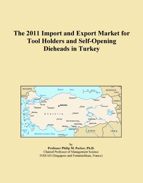 The 2011 Import and Export Market for Tool Holders and Self-Opening Dieheads in Turkey - Product Image
