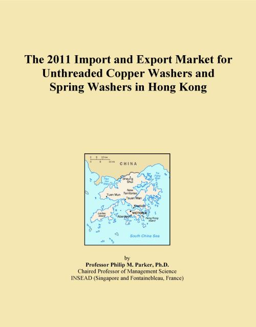 The 2011 Import and Export Market for Unthreaded Copper Washers and Spring Washers in Hong Kong - Product Image