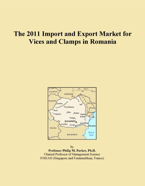 The 2011 Import and Export Market for Vices and Clamps in Romania - Product Image