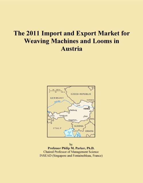 The 2011 Import and Export Market for Weaving Machines and Looms in Austria - Product Image
