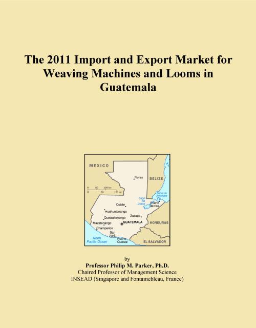 The 2011 Import and Export Market for Weaving Machines and Looms in Guatemala - Product Image