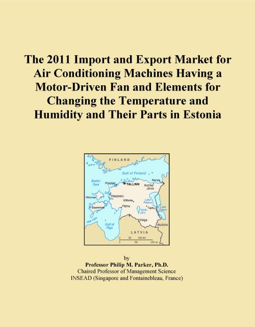 The 2011 Import and Export Market for Air Conditioning Machines Having a Motor-Driven Fan and Elements for Changing the Temperature and Humidity and Their Parts in Estonia - Product Image