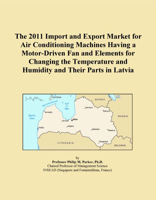 The 2011 Import and Export Market for Air Conditioning Machines Having a Motor-Driven Fan and Elements for Changing the Temperature and Humidity and Their Parts in Latvia - Product Image