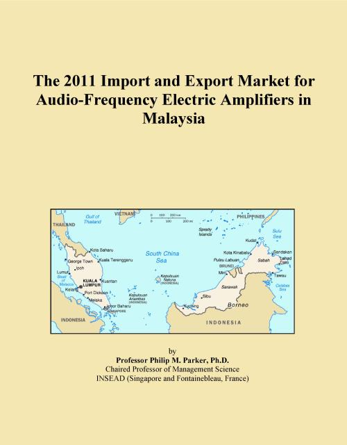 The 2011 Import and Export Market for Audio-Frequency Electric Amplifiers in Malaysia - Product Image
