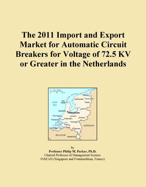 The 2011 Import and Export Market for Automatic Circuit Breakers for Voltage of 72.5 KV or Greater in the Netherlands - Product Image