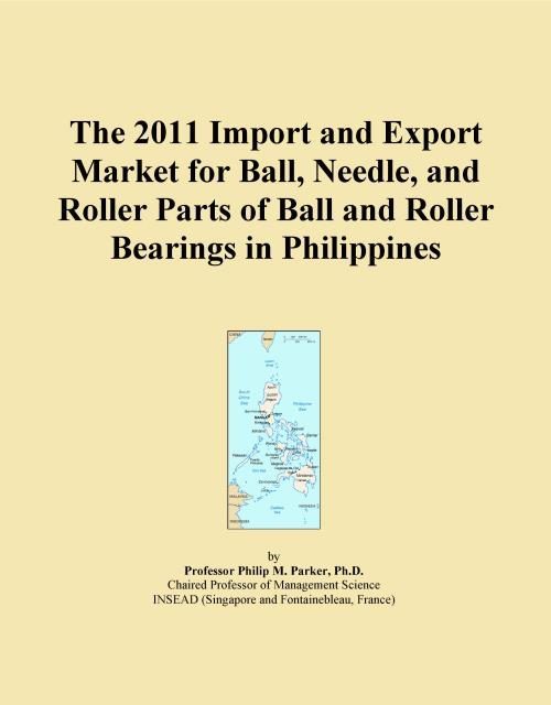 The 2011 Import and Export Market for Ball, Needle, and Roller Parts of Ball and Roller Bearings in Philippines - Product Image