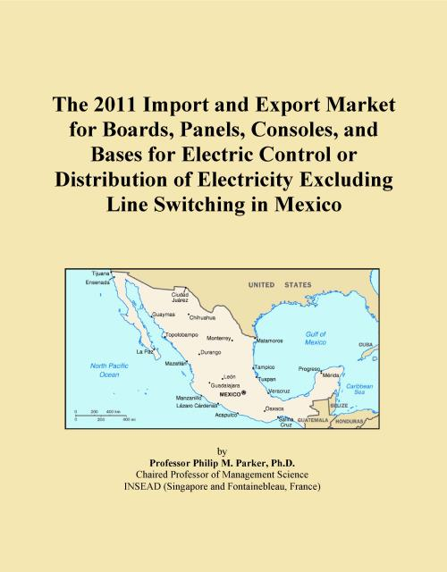 The 2011 Import and Export Market for Boards, Panels, Consoles, and Bases for Electric Control or Distribution of Electricity Excluding Line Switching in Mexico - Product Image