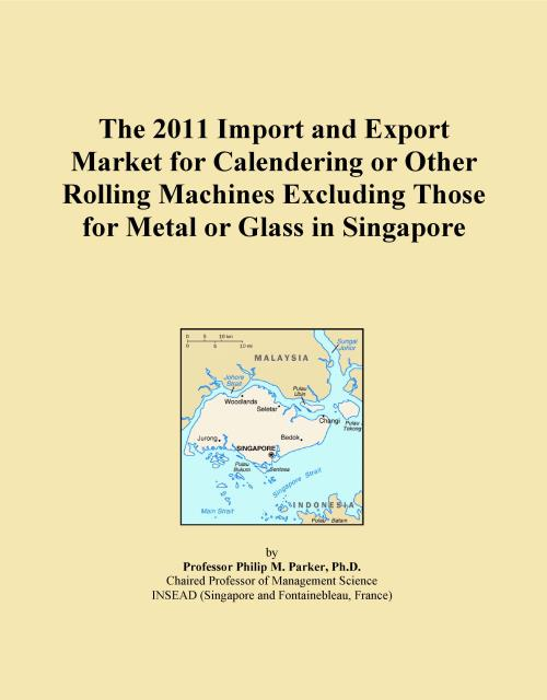 The 2011 Import and Export Market for Calendering or Other Rolling Machines Excluding Those for Metal or Glass in Singapore - Product Image