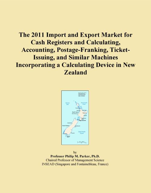 The 2011 Import and Export Market for Cash Registers and Calculating, Accounting, Postage-Franking, Ticket-Issuing, and Similar Machines Incorporating a Calculating Device in New Zealand - Product Image