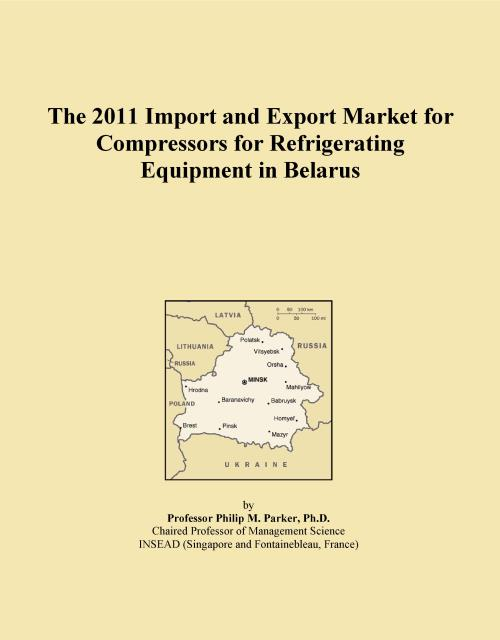 The 2011 Import and Export Market for Compressors for Refrigerating Equipment in Belarus - Product Image