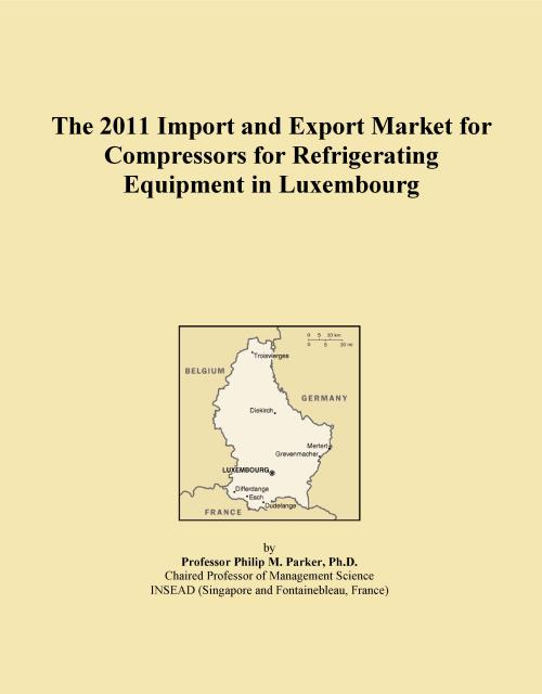 The 2011 Import and Export Market for Compressors for Refrigerating Equipment in Luxembourg - Product Image