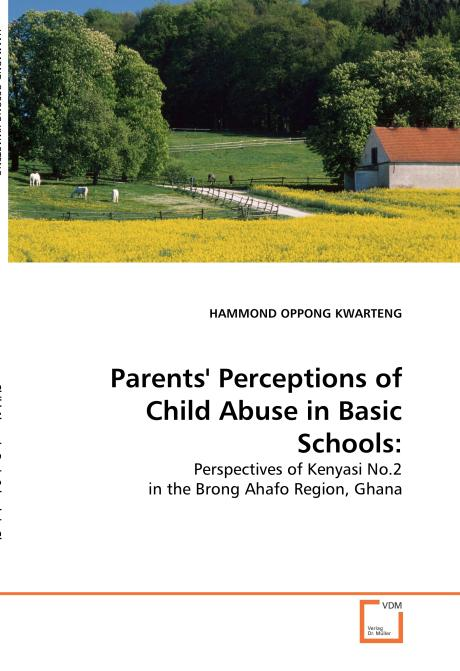 Parents' Perceptions of Child Abuse in Basic Schools:. Edition No. 1 - Product Image