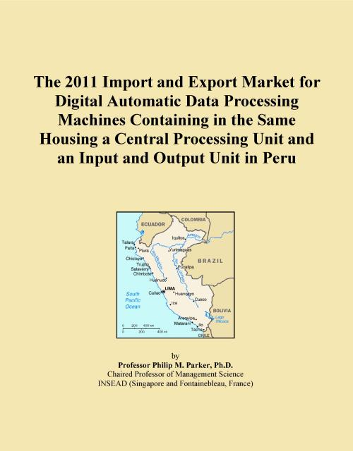 The 2011 Import and Export Market for Digital Automatic Data Processing Machines Containing in the Same Housing a Central Processing Unit and an Input and Output Unit in Peru - Product Image