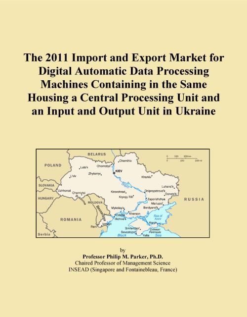 The 2011 Import and Export Market for Digital Automatic Data Processing Machines Containing in the Same Housing a Central Processing Unit and an Input and Output Unit in Ukraine - Product Image