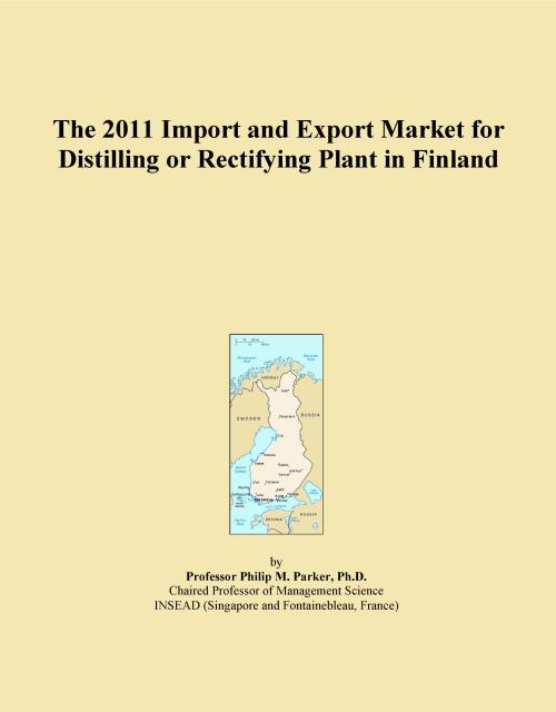 The 2011 Import and Export Market for Distilling or Rectifying Plant in Finland - Product Image